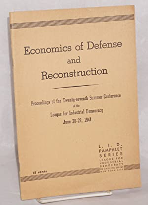 Economics of defense and reconstruction, symposium by: League for Industrial