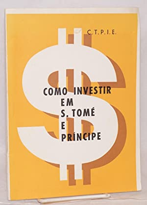 Como investir em S. Tom? e Pr?ncipe: C. T. P. I. E.