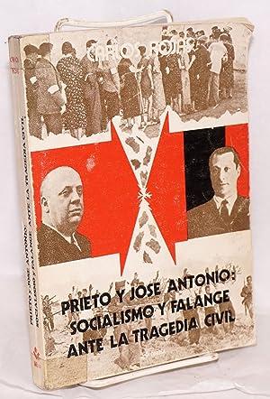 Prieto y Jose Antonio: socialismo y Falange ante la tragedia civil: Rojas, Carlos