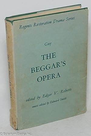 The beggar's opera,; edited by Edgar V. Roberts; music edited by Edward Smith: Gay, John
