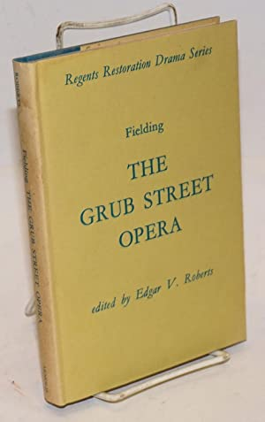 The Grub-Street opera, edited by Edgar V. Roberts: Fielding, Henry