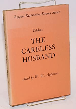 The careless husband, edited by William W. Appleton: Cibber, Colley