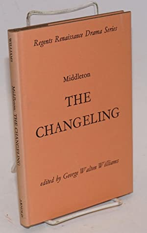 The changeling, edited by George Walton Williams: Middleton, Thomas and William Rowley