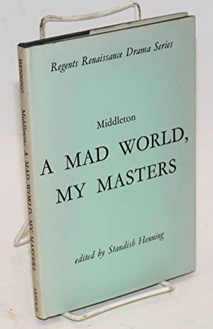 A mad world, my masters; edited by Standish Henning: Middleton, Thomas