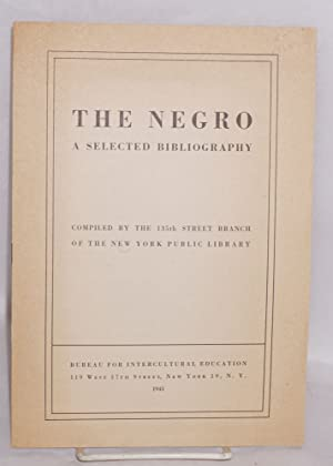 The Negro; a selected bibliography: New York Public Library. 135th Street Branch, comp