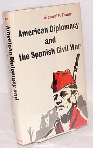 American diplomacy and the Spanish Civil War: Traina, Richard P.