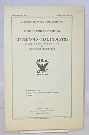 Code of fair competition for the bituminous coal industry as approved on September 18, 1933 by ...
