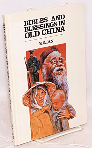 Bibles and blessings in old China a personal testimony [translated by pastor S. F. Chu and Mr. C. Y...
