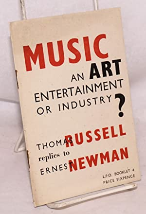 Music: an art, entertainment, or industry? Thomas Russell replies to Ernest Newman