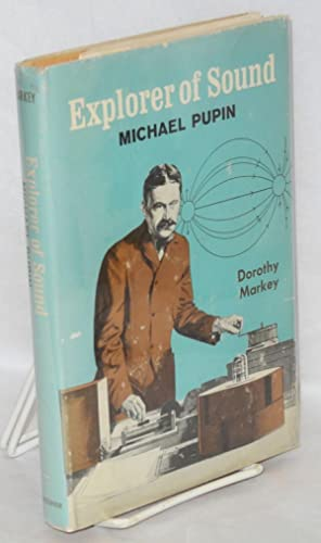 The Explorer of sound, Michael Pupin: Markey, Dorothy [Dorothy Myra Page]