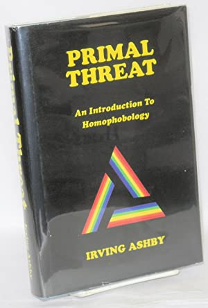 Primal threat; an introduction to homophobology: Ashby, Irving