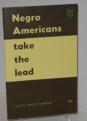 Negro Americans take the lead; a statement on the crisis in American civilization by the Facing ...