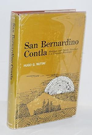 San Bernardino Contla; marriage and family structure in a Tlaxcalan municipio: Nutini, Hugo G.