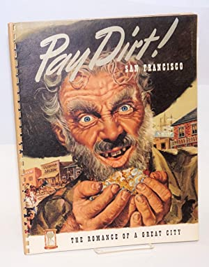 Pay Dirt! San Francisco; the romance of a great city: Campbell, Maury B. (ed.)