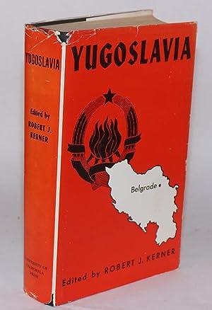 Yugoslavia; chapters by Griffith Taylor, Carleton S. Coon, Robert J. Kerner, Bernadotte E. Schmitt ...