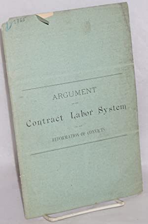 Argument on the contract labor system and the reformation of convicts. To the honorable members of ...