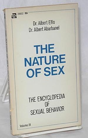 The nature of sex encyclopedia of sexual behavior, volume III: Ellis, Albert and Albert Abarbanel, ...