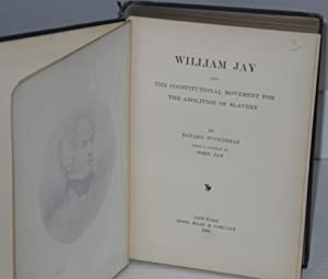 William Jay and the constitutional movement for the abolition of slavery, with a rpeface by John ...