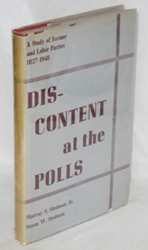 Discontent at the polls; a study of Farmer and Labor Parties, 1827-1948: Stedman, Murray S., Jr. ...