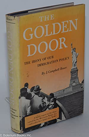 The golden door: the irony of our immigration policy: Bruce, J. Campbell