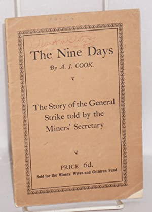 The nine days: the story of the General Strike told by the miner's secratary: Cook, A. J.