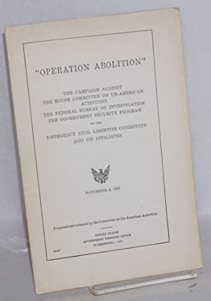 Operation Abolition': the campaign against the House Committee on Un-American Activities, the ...