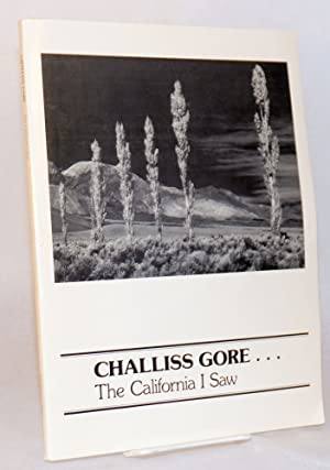 Challiss Gore . . . the California I saw: Gore, Challiss, edited by Mary Gore Shirey, Judith Gore ...
