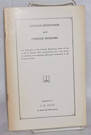 African Methodism and foreign missions; an appraisal of the foreign missionary work of the A. M. E....