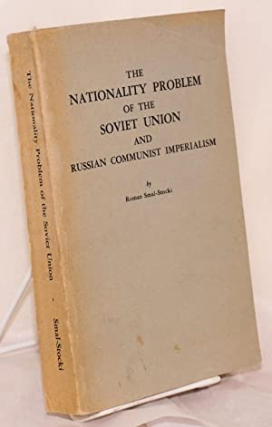 The nationality problem of the Soviet Union and Russian communist imperialism: Smal-Stocki, Roman