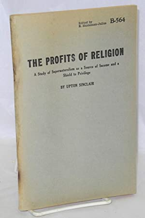 The profits of religion; a study of supernaturalism as a source of income and a shield to privilege...
