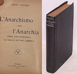 L'anarchismo contro l'anarchia (Studio critico-documentario) [by] Libero Tancredi [pseud....