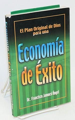 Econom?a de ?xito; el plan original de dios para una: Jamoc? ?ngel, Francisco
