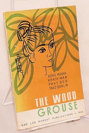 The wood grouse. [Stories by] Xieng Mouan, Kham Man, Phay Bun, Thao Bun Lin