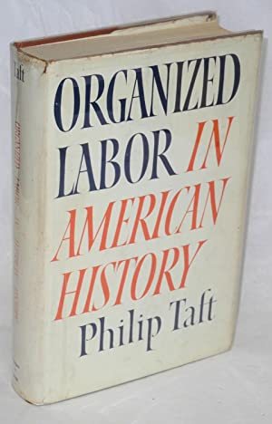 Organized labor in American history: Taft, Philip