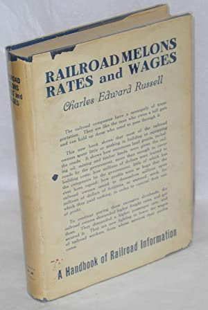 Railroad melons, rates and wages. A handbook of railroad information: Russell, Charles Edward