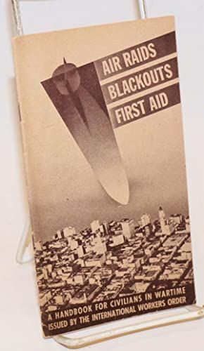 Air raids, blackouts, first aid. A handbook: International Workers Order