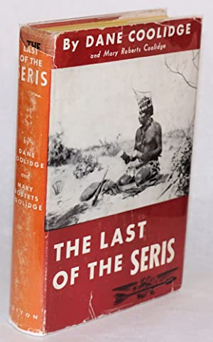 The last of the Seris; with photographs by the author: Coolidge, Dane & marie Roberts