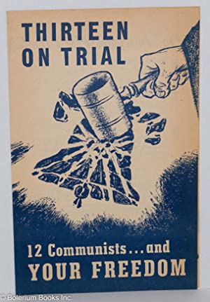 Thirteen on trial: 12 Communists. and your freedom: Communist Party, New York State Committee