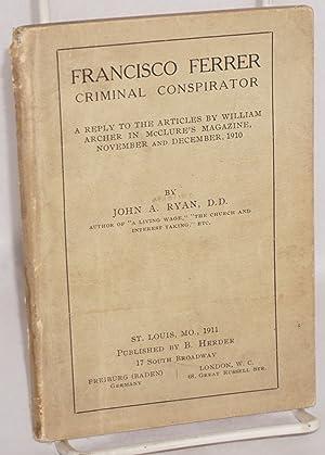 Francisco Ferrer, criminal conspirator. A reply to: Ryan, John A.