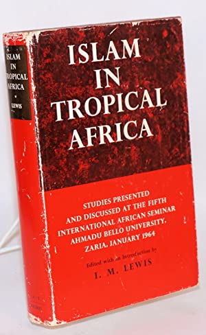 Islam in tropical Africa: studies presented and discussed at the fifth international African semi...