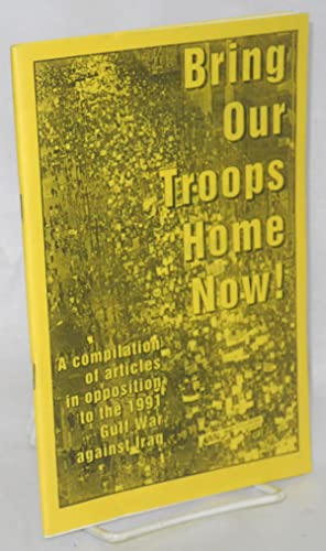 Bring our troops home now! A compilation: Weinstein, Nat, Carole