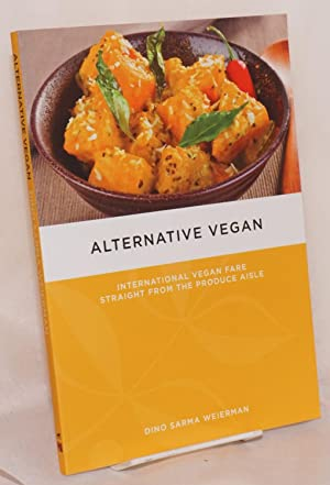 Alternative Vegan: International Vegan Fare Straight from the Produce Aisle