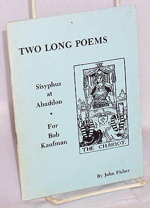 Two Long Poems: Sisyphus at Abaddon and For Bob Kaufman: Fisher, John