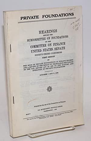 Private foundations; hearings before the subcommittee on foundations, October 1 and 2, 1973