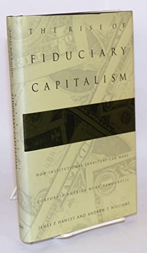 The rise of fiduciary capitalism; how institutional investors can make corporate America more dem...