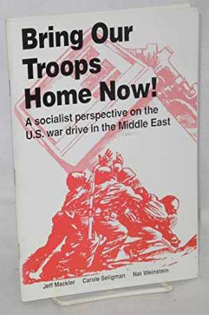 Bring our troops home now! A socialist: Weinstein, Nat, Carole