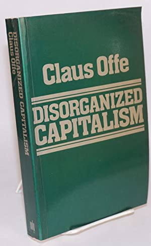 Disorganized capitalism; contemporary transformations of work and politics; edited by John Keane
