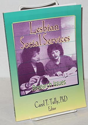 Lesbian social services: research issues: Tully, Carol T., Ph.D, editor