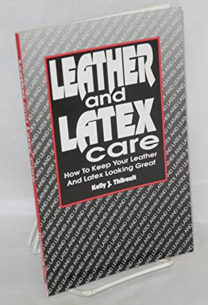 Leather and latex care; how to keep: Thibault, Kelly J.