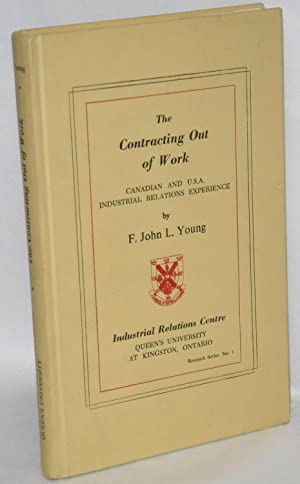 The contracting out of work; Canadian and U.S.A. industrial relations experience: Young, F. John L.